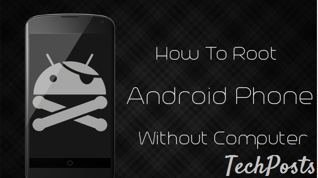 How to root ay android phone or tab without PC -Techposts