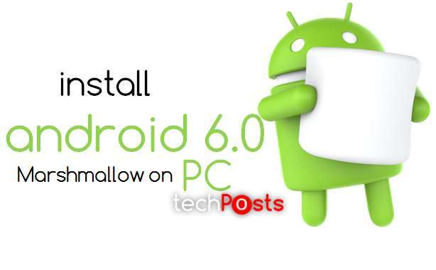 Install Android 6.0 Marshmallow on Any PC running Windows, Mac or Linux