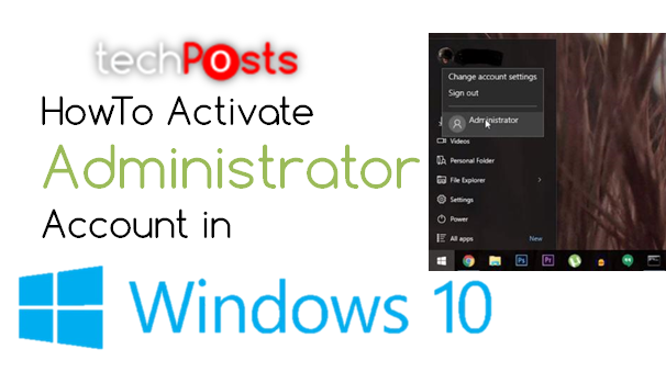How to activate hidden administrator account in windows 10 activate or enable administrator account in windows 10 techposts ccuart Choice Image