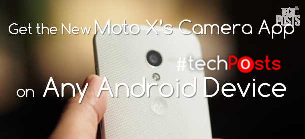How to Get the New Moto X Camera App on Any Android Device 1
