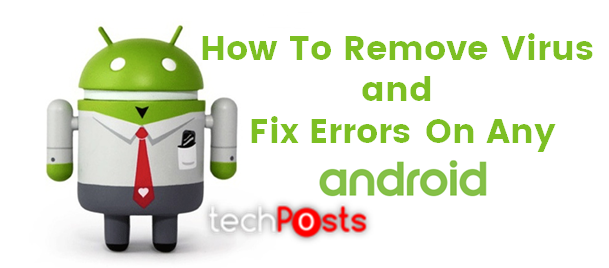 How To Remove Virus and Fix Errors On Any Android Device