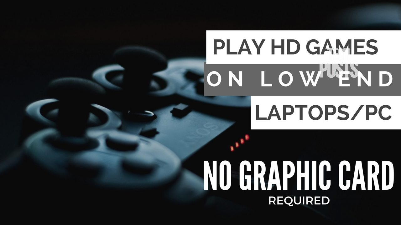 Play HD. Games without Graphics card on low end PC
