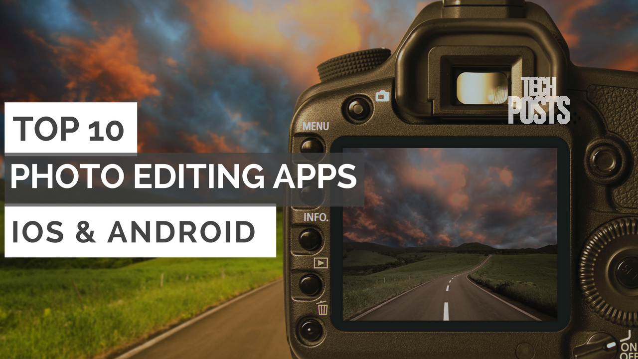 Top 10 Photo Editing APPS for ioS & Android