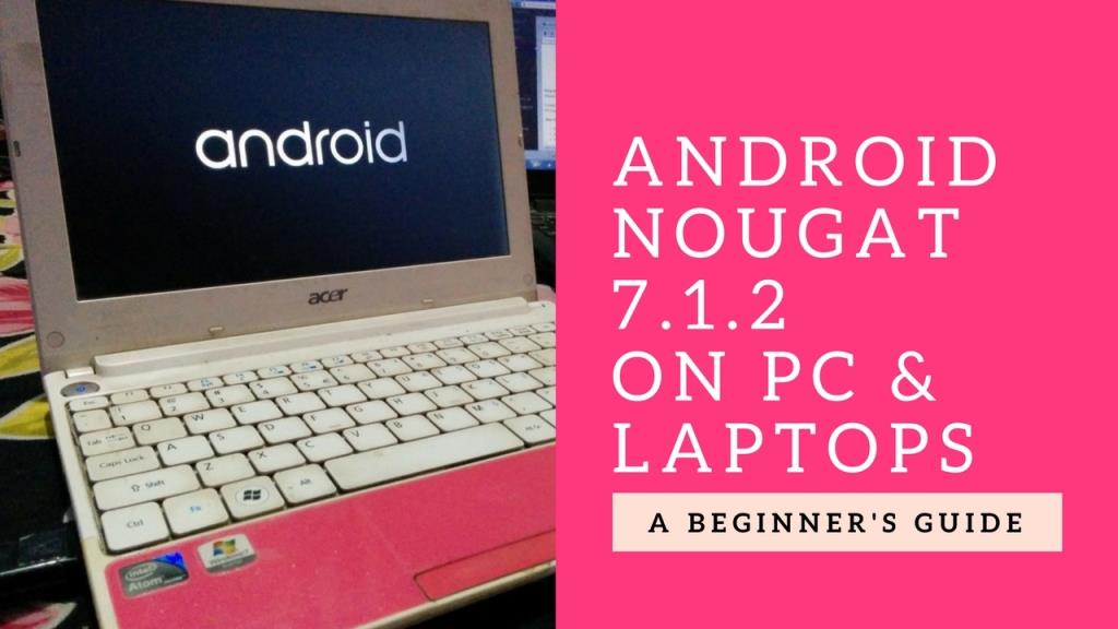 Android Nougat 7.1.2 on ALl PC and Laptops