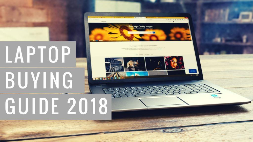 Which Laptop Should I Buy 2018 and What Hardware Specs to look for?