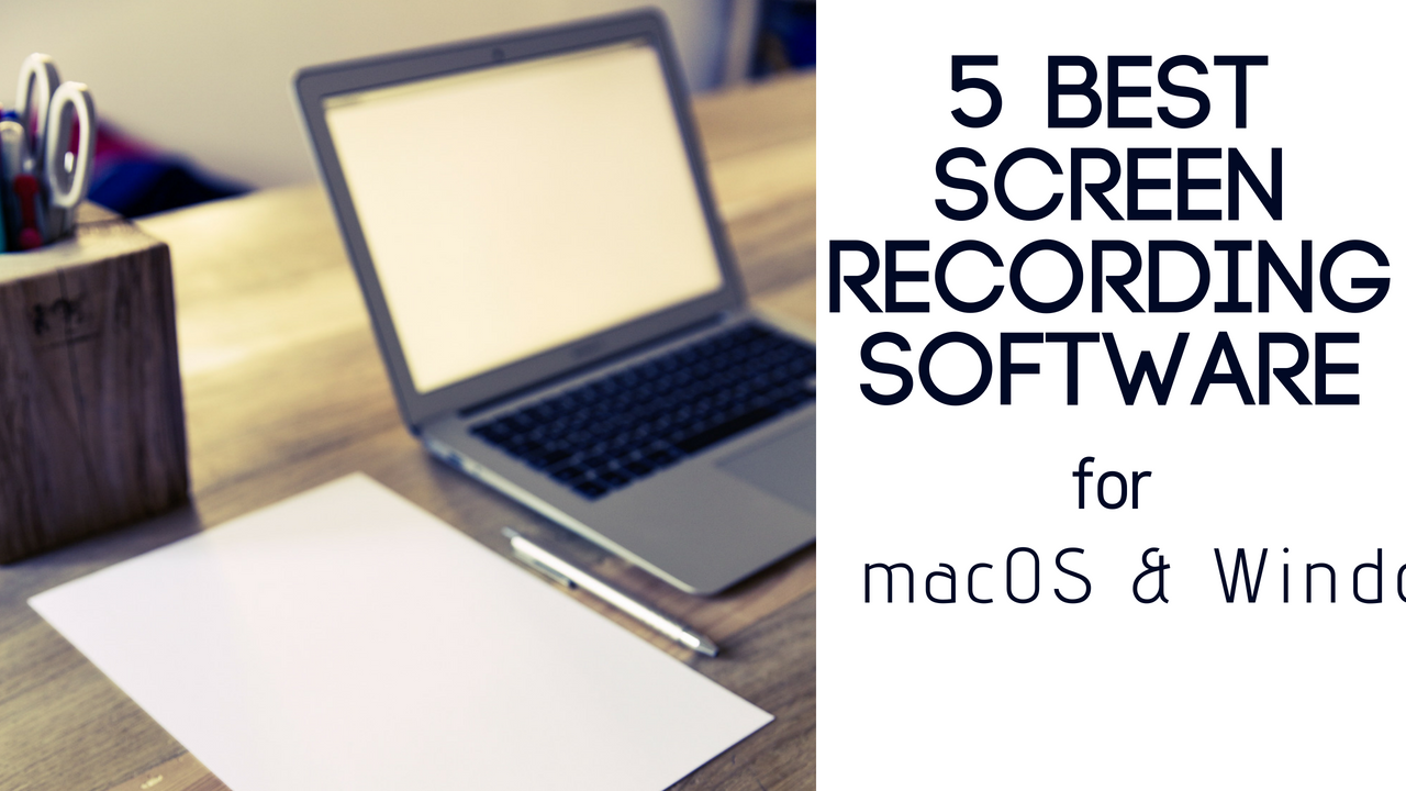 5 Best Mac and Windows Screen Recorders 2018 3